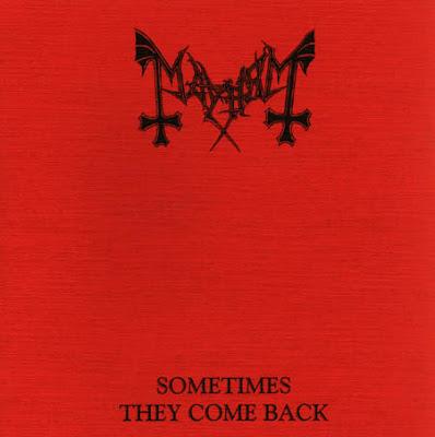 https://3.bp.blogspot.com/-CGvkYuqbTzA/UXA7CRLCRcI/AAAAAAAAGO0/U3ef8kFo6Ro/s400/00_mayhem-sometimes_they_come_back-ltd.ed.-ep-1991-front-berc.jpg