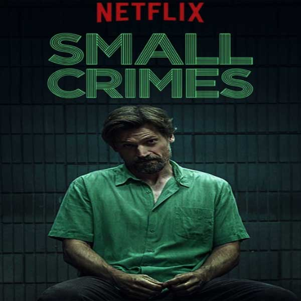 Small Crimes, Small Crimes Synopsis, Small Crimes Trailer, Small Crimes Review, Poster Small Crimes