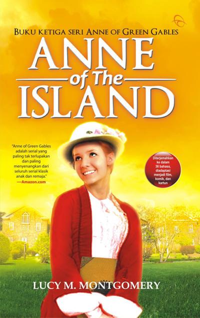 Seri Anne of Green Gables karya Lucy Maud Montgomery Anne of The Island - Buku 3 Seri Anne of Green Gables karya Lucy Maud Montgomery