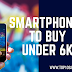 Smartphones To Buy Under 6k