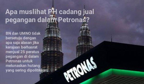 Apa muslihat PH cadang jual pegangan dalam Petronas?