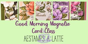 Good Morning Magnolia Card Class!