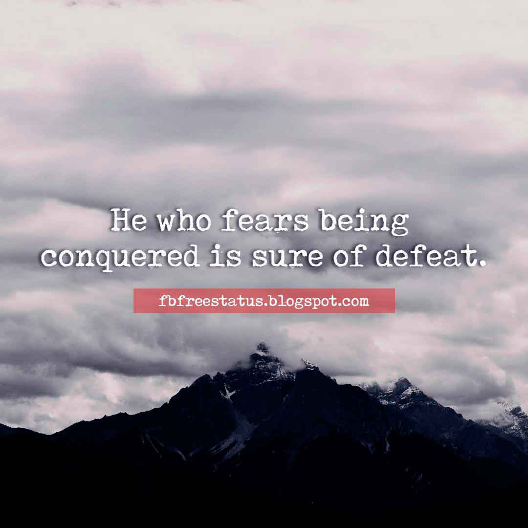 He who fears being conquered is sure of defeat, Short Quotes on Attitude.