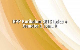 Berikut ini adalah RPP Kurikulum 2013 Kelas 4 Semeter 2 Tema 9