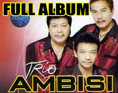 Lagu Trio Ambisi Mp3 Lengkap