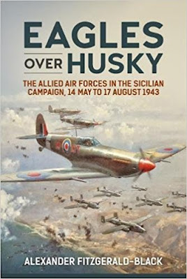 Eagles over Husky: The Allied Air Forces in the Sicilian Campaign, 14 May to 17 August 1943