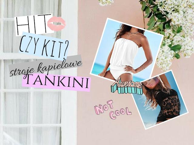 Hit czy Kit? Stroje kąpielowe ''tankini''
