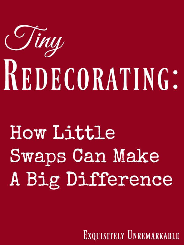Tiny Redecorating Tips How Little Swaps Can Make A Big Difference