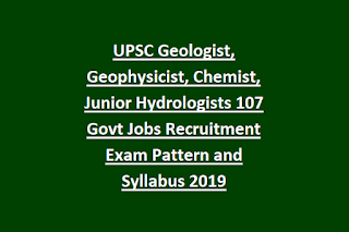 UPSC Geologist, Geophysicist, Chemist, Junior Hydrologists 107 Govt Jobs Recruitment Exam Pattern and Syllabus 2019