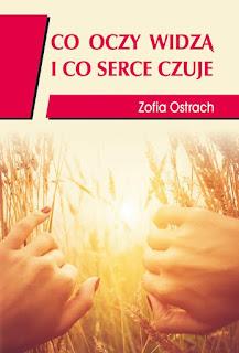 """""""Co oczy widzą i co serce czuje"""" Zofia Ostrach"""