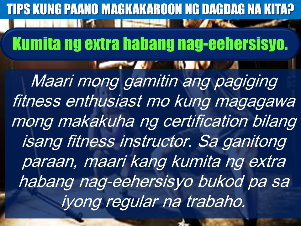 "Earning extra outside your regular job can be easier than you think. It only takes a little gut and wit and you are good to go.  Monetize your fitness.  If you are a health and fitness buff it's possible to turn your passion for fitness into a profitable sideline. Getting a certification to be a personal trainer or aerobics instructor is not really that difficult if you have the skill and the time, Orange County Financial Advisor Anthony Montenegro said .    Earn quick and easy money online.  There are dozens of ways to earn quick and easy money on the internet. Several websites will pay you just surf the net, do online surveys, or watch videos, and it's easy to get started.     If you can't find the time and you don't want to leave your couch,this maybe your best bet .   Pick up a rideshare gig.  If you have free time and you want an income generating part-time job, driving for Uber or Lyft can be the best option for you. With Uber or Lyft allows you more freedom to a set work schedule. You can turn the app on when you are ready to work, and turn it back off whenever you feel tired.   The requirements to be an Uber driver are not extremely strict. All you really need to qualify is a  reliable, newer car and a clean slate of driving record.   Earn an advanced degree or certification.  If you feel bored and stagnant in your career growth, earning an advanced degree or upgrading your skills is the best way to invest in yourself.   Advanced certification per se may not make you rich, but it can help you earn more money in the future. It may mean promotion followed by higher income.  Start a blog or specialty website.  Starting a blog or specialty website on any topic that suits you passion then you can  monetize it making it an income generating machine while doing one thing  you enjoy.   Blogging is flexible though it is not always easy. The good thing that, you'll never have to report to an office.You can do your blog any time whenever you feel like it.  Become an expert.  One of the best ways to earn more money is to becoming an expert in a certain area.    There may be a lot mechanics in the area but you can only find a few who are knowledgeable in working with exotic cars. And those who do will charge a more for their exceptional skills. Create a course.  If you're awesomely good at something or anything, you could create a course that will make money out of your passion.     Websites like Udemy.com and Teachable.com make it possible for people to create courses you can resell to the public, the good thing is that, your area of expertise doesn't have to be in a professional field . Earning extra outside your regular job can be easier than you think. It only takes a little gut and wit and you are good to go.  Monetize your fitness.  If you are a health and fitness buff it's possible to turn your passion for fitness into a profitable sideline. Getting a certification to be a personal trainer or aerobics instructor is not really that difficult if you have the skill and the time, Orange County Financial Advisor Anthony Montenegro said .    Earn quick and easy money online.  There are dozens of ways to earn quick and easy money on the internet. Several websites will pay you just surf the net, do online surveys, or watch videos, and it's easy to get started.     If you can't find the time and you don't want to leave your couch,this maybe your best bet .   Pick up a rideshare gig.  If you have free time and you want an income generating part-time job, driving for Uber or Lyft can be the best option for you. With Uber or Lyft allows you more freedom to a set work schedule. You can turn the app on when you are ready to work, and turn it back off whenever you feel tired.   The requirements to be an Uber driver are not extremely strict. All you really need to qualify is a  reliable, newer car and a clean slate of driving record.   Earn an advanced degree or certification.  If you feel bored and stagnant in your career growth, earning an advanced degree or upgrading your skills is the best way to invest in yourself.   Advanced certification per se may not make you rich, but it can help you earn more money in the future. It may mean promotion followed by higher income.  Start a blog or specialty website.  Starting a blog or specialty website on any topic that suits you passion then you can  monetize it making it an income generating machine while doing one thing  you enjoy.   Blogging is flexible though it is not always easy. The good thing that, you'll never have to report to an office.You can do your blog any time whenever you feel like it.  Become an expert.  One of the best ways to earn more money is to becoming an expert in a certain area.    There may be a lot mechanics in the area but you can only find a few who are knowledgeable in working with exotic cars. And those who do will charge a more for their exceptional skills. Create a course.  If you're awesomely good at something or anything, you could create a course that will make money out of your passion.     Websites like Udemy.com and Teachable.com make it possible for people to create courses you can resell to the public, the good thing is that, your area of expertise doesn't have to be in a professional field .  Once you create your online course, it becomes available to the world. And if you sell enough of your product, you could create a long-term income stream that lasts.   Become a mystery shopper.  Mystery shoppers are undercover consultants paid to patronize a retail outlet, restaurant, or business so they can document their experience. They are usually paid by the job, not by the hour.  Most mystery shopping jobs include a small purchase allowance in addition to pay. You might score a free movie, a free dinner, or a free hotel stay, for example.  Be wary though, there are lots of mystery shopping scams out there, you need to be very careful in doing this.   Ask for a raise.  If you're self-employed, you can earn more money by raising prices. While this may seem like a surefire way to lose clients, research has shown that raising your prices can actually lead to more clients.     If you're in the traditional employment boat, a great way to get a raise is again to just ask. ""Rarely is someone given something they don't ask for,"" says McFadden.  Plus, the worst that can happen is your employer says 'no.' You may not get what you want, but you'll know where you stand.   Invest for long-term growth.  Nowadays, earning extra money without a traditional job is common. By investing your money for long-term growth, you can earn an income that lasts.  Buying stock market shares for long time growth or investing in mutual funds could mean a passive income that will stay for a long time.   Refinance your debts, and save money on interest payments.  By paying your debts on time , you will spare some pennies from being consumed by interests.  Deciding that you're ready to earn more money involves thinking outside the box. You can always get a regular part-time job but technology is here and it has paved the way for more opportunities for people like you. It only needs a first big step and determination. Wealth comes to those who are not afraid to try and not afraid to do it now. Source: Forbes Once you create your online course, it becomes available to the world. And if you sell enough of your product, you could create a long-term income stream that lasts.   Become a mystery shopper.  Mystery shoppers are undercover consultants paid to patronize a retail outlet, restaurant, or business so they can document their experience. They are usually paid by the job, not by the hour. Earning extra outside your regular job can be easier than you think. It only takes a little gut and wit and you are good to go.  Monetize your fitness.  If you are a health and fitness buff it's possible to turn your passion for fitness into a profitable sideline. Getting a certification to be a personal trainer or aerobics instructor is not really that difficult if you have the skill and the time, Orange County Financial Advisor Anthony Montenegro said .    Earn quick and easy money online.  There are dozens of ways to earn quick and easy money on the internet. Several websites will pay you just surf the net, do online surveys, or watch videos, and it's easy to get started.     If you can't find the time and you don't want to leave your couch,this maybe your best bet .   Pick up a rideshare gig.  If you have free time and you want an income generating part-time job, driving for Uber or Lyft can be the best option for you. With Uber or Lyft allows you more freedom to a set work schedule. You can turn the app on when you are ready to work, and turn it back off whenever you feel tired.   The requirements to be an Uber driver are not extremely strict. All you really need to qualify is a  reliable, newer car and a clean slate of driving record.   Earn an advanced degree or certification.  If you feel bored and stagnant in your career growth, earning an advanced degree or upgrading your skills is the best way to invest in yourself.   Advanced certification per se may not make you rich, but it can help you earn more money in the future. It may mean promotion followed by higher income.  Start a blog or specialty website.  Starting a blog or specialty website on any topic that suits you passion then you can  monetize it making it an income generating machine while doing one thing  you enjoy.   Blogging is flexible though it is not always easy. The good thing that, you'll never have to report to an office.You can do your blog any time whenever you feel like it.  Become an expert.  One of the best ways to earn more money is to becoming an expert in a certain area.    There may be a lot mechanics in the area but you can only find a few who are knowledgeable in working with exotic cars. And those who do will charge a more for their exceptional skills. Create a course.  If you're awesomely good at something or anything, you could create a course that will make money out of your passion.     Websites like Udemy.com and Teachable.com make it possible for people to create courses you can resell to the public, the good thing is that, your area of expertise doesn't have to be in a professional field .  Once you create your online course, it becomes available to the world. And if you sell enough of your product, you could create a long-term income stream that lasts.   Become a mystery shopper.  Mystery shoppers are undercover consultants paid to patronize a retail outlet, restaurant, or business so they can document their experience. They are usually paid by the job, not by the hour.  Most mystery shopping jobs include a small purchase allowance in addition to pay. You might score a free movie, a free dinner, or a free hotel stay, for example.  Be wary though, there are lots of mystery shopping scams out there, you need to be very careful in doing this.   Ask for a raise.  If you're self-employed, you can earn more money by raising prices. While this may seem like a surefire way to lose clients, research has shown that raising your prices can actually lead to more clients.     If you're in the traditional employment boat, a great way to get a raise is again to just ask. ""Rarely is someone given something they don't ask for,"" says McFadden.  Plus, the worst that can happen is your employer says 'no.' You may not get what you want, but you'll know where you stand.   Invest for long-term growth.  Nowadays, earning extra money without a traditional job is common. By investing your money for long-term growth, you can earn an income that lasts.  Buying stock market shares for long time growth or investing in mutual funds could mean a passive income that will stay for a long time.   Refinance your debts, and save money on interest payments.  By paying your debts on time , you will spare some pennies from being consumed by interests.  Deciding that you're ready to earn more money involves thinking outside the box. You can always get a regular part-time job but technology is here and it has paved the way for more opportunities for people like you. It only needs a first big step and determination. Wealth comes to those who are not afraid to try and not afraid to do it now. Source: Forbes Most mystery shopping jobs include a small purchase allowance in addition to pay. You might score a free movie, a free dinner, or a free hotel stay, for example. Earning extra outside your regular job can be easier than you think. It only takes a little gut and wit and you are good to go.  Monetize your fitness.  If you are a health and fitness buff it's possible to turn your passion for fitness into a profitable sideline. Getting a certification to be a personal trainer or aerobics instructor is not really that difficult if you have the skill and the time, Orange County Financial Advisor Anthony Montenegro said .    Earn quick and easy money online.  There are dozens of ways to earn quick and easy money on the internet. Several websites will pay you just surf the net, do online surveys, or watch videos, and it's easy to get started.     If you can't find the time and you don't want to leave your couch,this maybe your best bet .   Pick up a rideshare gig.  If you have free time and you want an income generating part-time job, driving for Uber or Lyft can be the best option for you. With Uber or Lyft allows you more freedom to a set work schedule. You can turn the app on when you are ready to work, and turn it back off whenever you feel tired.   The requirements to be an Uber driver are not extremely strict. All you really need to qualify is a  reliable, newer car and a clean slate of driving record.   Earn an advanced degree or certification.  If you feel bored and stagnant in your career growth, earning an advanced degree or upgrading your skills is the best way to invest in yourself.   Advanced certification per se may not make you rich, but it can help you earn more money in the future. It may mean promotion followed by higher income.  Start a blog or specialty website.  Starting a blog or specialty website on any topic that suits you passion then you can  monetize it making it an income generating machine while doing one thing  you enjoy.   Blogging is flexible though it is not always easy. The good thing that, you'll never have to report to an office.You can do your blog any time whenever you feel like it.  Become an expert.  One of the best ways to earn more money is to becoming an expert in a certain area.    There may be a lot mechanics in the area but you can only find a few who are knowledgeable in working with exotic cars. And those who do will charge a more for their exceptional skills. Create a course.  If you're awesomely good at something or anything, you could create a course that will make money out of your passion.     Websites like Udemy.com and Teachable.com make it possible for people to create courses you can resell to the public, the good thing is that, your area of expertise doesn't have to be in a professional field .  Once you create your online course, it becomes available to the world. And if you sell enough of your product, you could create a long-term income stream that lasts.   Become a mystery shopper.  Mystery shoppers are undercover consultants paid to patronize a retail outlet, restaurant, or business so they can document their experience. They are usually paid by the job, not by the hour.  Most mystery shopping jobs include a small purchase allowance in addition to pay. You might score a free movie, a free dinner, or a free hotel stay, for example.  Be wary though, there are lots of mystery shopping scams out there, you need to be very careful in doing this.   Ask for a raise.  If you're self-employed, you can earn more money by raising prices. While this may seem like a surefire way to lose clients, research has shown that raising your prices can actually lead to more clients.     If you're in the traditional employment boat, a great way to get a raise is again to just ask. ""Rarely is someone given something they don't ask for,"" says McFadden.  Plus, the worst that can happen is your employer says 'no.' You may not get what you want, but you'll know where you stand.   Invest for long-term growth.  Nowadays, earning extra money without a traditional job is common. By investing your money for long-term growth, you can earn an income that lasts.  Buying stock market shares for long time growth or investing in mutual funds could mean a passive income that will stay for a long time.   Refinance your debts, and save money on interest payments.  By paying your debts on time , you will spare some pennies from being consumed by interests.  Deciding that you're ready to earn more money involves thinking outside the box. You can always get a regular part-time job but technology is here and it has paved the way for more opportunities for people like you. It only needs a first big step and determination. Wealth comes to those who are not afraid to try and not afraid to do it now. Source: Forbes Be wary though, there are lots of mystery shopping scams out there, you need to be very careful in doing this.   Ask for a raise.  If you're self-employed, you can earn more money by raising prices. While this may seem like a surefire way to lose clients, research has shown that raising your prices can actually lead to more clients. Earning extra outside your regular job can be easier than you think. It only takes a little gut and wit and you are good to go.  Monetize your fitness.  If you are a health and fitness buff it's possible to turn your passion for fitness into a profitable sideline. Getting a certification to be a personal trainer or aerobics instructor is not really that difficult if you have the skill and the time, Orange County Financial Advisor Anthony Montenegro said .    Earn quick and easy money online.  There are dozens of ways to earn quick and easy money on the internet. Several websites will pay you just surf the net, do online surveys, or watch videos, and it's easy to get started.     If you can't find the time and you don't want to leave your couch,this maybe your best bet .   Pick up a rideshare gig.  If you have free time and you want an income generating part-time job, driving for Uber or Lyft can be the best option for you. With Uber or Lyft allows you more freedom to a set work schedule. You can turn the app on when you are ready to work, and turn it back off whenever you feel tired.   The requirements to be an Uber driver are not extremely strict. All you really need to qualify is a  reliable, newer car and a clean slate of driving record.   Earn an advanced degree or certification.  If you feel bored and stagnant in your career growth, earning an advanced degree or upgrading your skills is the best way to invest in yourself.   Advanced certification per se may not make you rich, but it can help you earn more money in the future. It may mean promotion followed by higher income.  Start a blog or specialty website.  Starting a blog or specialty website on any topic that suits you passion then you can  monetize it making it an income generating machine while doing one thing  you enjoy.   Blogging is flexible though it is not always easy. The good thing that, you'll never have to report to an office.You can do your blog any time whenever you feel like it.  Become an expert.  One of the best ways to earn more money is to becoming an expert in a certain area.    There may be a lot mechanics in the area but you can only find a few who are knowledgeable in working with exotic cars. And those who do will charge a more for their exceptional skills. Create a course.  If you're awesomely good at something or anything, you could create a course that will make money out of your passion.     Websites like Udemy.com and Teachable.com make it possible for people to create courses you can resell to the public, the good thing is that, your area of expertise doesn't have to be in a professional field .  Once you create your online course, it becomes available to the world. And if you sell enough of your product, you could create a long-term income stream that lasts.   Become a mystery shopper.  Mystery shoppers are undercover consultants paid to patronize a retail outlet, restaurant, or business so they can document their experience. They are usually paid by the job, not by the hour.  Most mystery shopping jobs include a small purchase allowance in addition to pay. You might score a free movie, a free dinner, or a free hotel stay, for example.  Be wary though, there are lots of mystery shopping scams out there, you need to be very careful in doing this.   Ask for a raise.  If you're self-employed, you can earn more money by raising prices. While this may seem like a surefire way to lose clients, research has shown that raising your prices can actually lead to more clients.     If you're in the traditional employment boat, a great way to get a raise is again to just ask. ""Rarely is someone given something they don't ask for,"" says McFadden.  Plus, the worst that can happen is your employer says 'no.' You may not get what you want, but you'll know where you stand.   Invest for long-term growth.  Nowadays, earning extra money without a traditional job is common. By investing your money for long-term growth, you can earn an income that lasts.  Buying stock market shares for long time growth or investing in mutual funds could mean a passive income that will stay for a long time.   Refinance your debts, and save money on interest payments.  By paying your debts on time , you will spare some pennies from being consumed by interests.  Deciding that you're ready to earn more money involves thinking outside the box. You can always get a regular part-time job but technology is here and it has paved the way for more opportunities for people like you. It only needs a first big step and determination. Wealth comes to those who are not afraid to try and not afraid to do it now. Source: Forbes   Earning extra outside your regular job can be easier than you think. It only takes a little gut and wit and you are good to go.  Monetize your fitness.  If you are a health and fitness buff it's possible to turn your passion for fitness into a profitable sideline. Getting a certification to be a personal trainer or aerobics instructor is not really that difficult if you have the skill and the time, Orange County Financial Advisor Anthony Montenegro said .    Earn quick and easy money online.  There are dozens of ways to earn quick and easy money on the internet. Several websites will pay you just surf the net, do online surveys, or watch videos, and it's easy to get started.     If you can't find the time and you don't want to leave your couch,this maybe your best bet .   Pick up a rideshare gig.  If you have free time and you want an income generating part-time job, driving for Uber or Lyft can be the best option for you. With Uber or Lyft allows you more freedom to a set work schedule. You can turn the app on when you are ready to work, and turn it back off whenever you feel tired.   The requirements to be an Uber driver are not extremely strict. All you really need to qualify is a  reliable, newer car and a clean slate of driving record.   Earn an advanced degree or certification.  If you feel bored and stagnant in your career growth, earning an advanced degree or upgrading your skills is the best way to invest in yourself.   Advanced certification per se may not make you rich, but it can help you earn more money in the future. It may mean promotion followed by higher income.  Start a blog or specialty website.  Starting a blog or specialty website on any topic that suits you passion then you can  monetize it making it an income generating machine while doing one thing  you enjoy.   Blogging is flexible though it is not always easy. The good thing that, you'll never have to report to an office.You can do your blog any time whenever you feel like it.  Become an expert.  One of the best ways to earn more money is to becoming an expert in a certain area.    There may be a lot mechanics in the area but you can only find a few who are knowledgeable in working with exotic cars. And those who do will charge a more for their exceptional skills. Create a course.  If you're awesomely good at something or anything, you could create a course that will make money out of your passion.     Websites like Udemy.com and Teachable.com make it possible for people to create courses you can resell to the public, the good thing is that, your area of expertise doesn't have to be in a professional field .  Once you create your online course, it becomes available to the world. And if you sell enough of your product, you could create a long-term income stream that lasts.   Become a mystery shopper.  Mystery shoppers are undercover consultants paid to patronize a retail outlet, restaurant, or business so they can document their experience. They are usually paid by the job, not by the hour.  Most mystery shopping jobs include a small purchase allowance in addition to pay. You might score a free movie, a free dinner, or a free hotel stay, for example.  Be wary though, there are lots of mystery shopping scams out there, you need to be very careful in doing this.   Ask for a raise.  If you're self-employed, you can earn more money by raising prices. While this may seem like a surefire way to lose clients, research has shown that raising your prices can actually lead to more clients.     If you're in the traditional employment boat, a great way to get a raise is again to just ask. ""Rarely is someone given something they don't ask for,"" says McFadden.  Plus, the worst that can happen is your employer says 'no.' You may not get what you want, but you'll know where you stand.   Invest for long-term growth.  Nowadays, earning extra money without a traditional job is common. By investing your money for long-term growth, you can earn an income that lasts.  Buying stock market shares for long time growth or investing in mutual funds could mean a passive income that will stay for a long time.   Refinance your debts, and save money on interest payments.  By paying your debts on time , you will spare some pennies from being consumed by interests.  Deciding that you're ready to earn more money involves thinking outside the box. You can always get a regular part-time job but technology is here and it has paved the way for more opportunities for people like you. It only needs a first big step and determination. Wealth comes to those who are not afraid to try and not afraid to do it now. Source: Forbes If you're in the traditional employment boat, a great way to get a raise is again to just ask. ""Rarely is someone given something they don't ask for,"" says McFadden.  Plus, the worst that can happen is your employer says 'no.' You may not get what you want, but you'll know where you stand.   Invest for long-term growth.  Nowadays, earning extra money without a traditional job is common. By investing your money for long-term growth, you can earn an income that lasts.Earning extra outside your regular job can be easier than you think. It only takes a little gut and wit and you are good to go.  Monetize your fitness.  If you are a health and fitness buff it's possible to turn your passion for fitness into a profitable sideline. Getting a certification to be a personal trainer or aerobics instructor is not really that difficult if you have the skill and the time, Orange County Financial Advisor Anthony Montenegro said .    Earn quick and easy money online.  There are dozens of ways to earn quick and easy money on the internet. Several websites will pay you just surf the net, do online surveys, or watch videos, and it's easy to get started.     If you can't find the time and you don't want to leave your couch,this maybe your best bet .   Pick up a rideshare gig.  If you have free time and you want an income generating part-time job, driving for Uber or Lyft can be the best option for you. With Uber or Lyft allows you more freedom to a set work schedule. You can turn the app on when you are ready to work, and turn it back off whenever you feel tired.   The requirements to be an Uber driver are not extremely strict. All you really need to qualify is a  reliable, newer car and a clean slate of driving record.   Earn an advanced degree or certification.  If you feel bored and stagnant in your career growth, earning an advanced degree or upgrading your skills is the best way to invest in yourself.   Advanced certification per se may not make you rich, but it can help you earn more money in the future. It may mean promotion followed by higher income.  Start a blog or specialty website.  Starting a blog or specialty website on any topic that suits you passion then you can  monetize it making it an income generating machine while doing one thing  you enjoy.   Blogging is flexible though it is not always easy. The good thing that, you'll never have to report to an office.You can do your blog any time whenever you feel like it.  Become an expert.  One of the best ways to earn more money is to becoming an expert in a certain area.    There may be a lot mechanics in the area but you can only find a few who are knowledgeable in working with exotic cars. And those who do will charge a more for their exceptional skills. Create a course.  If you're awesomely good at something or anything, you could create a course that will make money out of your passion.     Websites like Udemy.com and Teachable.com make it possible for people to create courses you can resell to the public, the good thing is that, your area of expertise doesn't have to be in a professional field .  Once you create your online course, it becomes available to the world. And if you sell enough of your product, you could create a long-term income stream that lasts.   Become a mystery shopper.  Mystery shoppers are undercover consultants paid to patronize a retail outlet, restaurant, or business so they can document their experience. They are usually paid by the job, not by the hour.  Most mystery shopping jobs include a small purchase allowance in addition to pay. You might score a free movie, a free dinner, or a free hotel stay, for example.  Be wary though, there are lots of mystery shopping scams out there, you need to be very careful in doing this.   Ask for a raise.  If you're self-employed, you can earn more money by raising prices. While this may seem like a surefire way to lose clients, research has shown that raising your prices can actually lead to more clients.     If you're in the traditional employment boat, a great way to get a raise is again to just ask. ""Rarely is someone given something they don't ask for,"" says McFadden.  Plus, the worst that can happen is your employer says 'no.' You may not get what you want, but you'll know where you stand.   Invest for long-term growth.  Nowadays, earning extra money without a traditional job is common. By investing your money for long-term growth, you can earn an income that lasts.  Buying stock market shares for long time growth or investing in mutual funds could mean a passive income that will stay for a long time.   Refinance your debts, and save money on interest payments.  By paying your debts on time , you will spare some pennies from being consumed by interests.  Deciding that you're ready to earn more money involves thinking outside the box. You can always get a regular part-time job but technology is here and it has paved the way for more opportunities for people like you. It only needs a first big step and determination. Wealth comes to those who are not afraid to try and not afraid to do it now. Source: Forbes  Buying stock market shares for long time growth or investing in mutual funds could mean a passive income that will stay for a long time.   Refinance your debts, and save money on interest payments.  By paying your debts on time , you will spare some pennies from being consumed by interests.Earning extra outside your regular job can be easier than you think. It only takes a little gut and wit and you are good to go.  Monetize your fitness.  If you are a health and fitness buff it's possible to turn your passion for fitness into a profitable sideline. Getting a certification to be a personal trainer or aerobics instructor is not really that difficult if you have the skill and the time, Orange County Financial Advisor Anthony Montenegro said .    Earn quick and easy money online.  There are dozens of ways to earn quick and easy money on the internet. Several websites will pay you just surf the net, do online surveys, or watch videos, and it's easy to get started.     If you can't find the time and you don't want to leave your couch,this maybe your best bet .   Pick up a rideshare gig.  If you have free time and you want an income generating part-time job, driving for Uber or Lyft can be the best option for you. With Uber or Lyft allows you more freedom to a set work schedule. You can turn the app on when you are ready to work, and turn it back off whenever you feel tired.   The requirements to be an Uber driver are not extremely strict. All you really need to qualify is a  reliable, newer car and a clean slate of driving record.   Earn an advanced degree or certification.  If you feel bored and stagnant in your career growth, earning an advanced degree or upgrading your skills is the best way to invest in yourself.   Advanced certification per se may not make you rich, but it can help you earn more money in the future. It may mean promotion followed by higher income.  Start a blog or specialty website.  Starting a blog or specialty website on any topic that suits you passion then you can  monetize it making it an income generating machine while doing one thing  you enjoy.   Blogging is flexible though it is not always easy. The good thing that, you'll never have to report to an office.You can do your blog any time whenever you feel like it.  Become an expert.  One of the best ways to earn more money is to becoming an expert in a certain area.    There may be a lot mechanics in the area but you can only find a few who are knowledgeable in working with exotic cars. And those who do will charge a more for their exceptional skills. Create a course.  If you're awesomely good at something or anything, you could create a course that will make money out of your passion.     Websites like Udemy.com and Teachable.com make it possible for people to create courses you can resell to the public, the good thing is that, your area of expertise doesn't have to be in a professional field .  Once you create your online course, it becomes available to the world. And if you sell enough of your product, you could create a long-term income stream that lasts.   Become a mystery shopper.  Mystery shoppers are undercover consultants paid to patronize a retail outlet, restaurant, or business so they can document their experience. They are usually paid by the job, not by the hour.  Most mystery shopping jobs include a small purchase allowance in addition to pay. You might score a free movie, a free dinner, or a free hotel stay, for example.  Be wary though, there are lots of mystery shopping scams out there, you need to be very careful in doing this.   Ask for a raise.  If you're self-employed, you can earn more money by raising prices. While this may seem like a surefire way to lose clients, research has shown that raising your prices can actually lead to more clients.     If you're in the traditional employment boat, a great way to get a raise is again to just ask. ""Rarely is someone given something they don't ask for,"" says McFadden.  Plus, the worst that can happen is your employer says 'no.' You may not get what you want, but you'll know where you stand.   Invest for long-term growth.  Nowadays, earning extra money without a traditional job is common. By investing your money for long-term growth, you can earn an income that lasts.  Buying stock market shares for long time growth or investing in mutual funds could mean a passive income that will stay for a long time.   Refinance your debts, and save money on interest payments.  By paying your debts on time , you will spare some pennies from being consumed by interests.  Deciding that you're ready to earn more money involves thinking outside the box. You can always get a regular part-time job but technology is here and it has paved the way for more opportunities for people like you. It only needs a first big step and determination. Wealth comes to those who are not afraid to try and not afraid to do it now. Source: Forbes Earning extra outside your regular job can be easier than you think. It only takes a little gut and wit and you are good to go.  Monetize your fitness.  If you are a health and fitness buff it's possible to turn your passion for fitness into a profitable sideline. Getting a certification to be a personal trainer or aerobics instructor is not really that difficult if you have the skill and the time, Orange County Financial Advisor Anthony Montenegro said .    Earn quick and easy money online.  There are dozens of ways to earn quick and easy money on the internet. Several websites will pay you just surf the net, do online surveys, or watch videos, and it's easy to get started.     If you can't find the time and you don't want to leave your couch,this maybe your best bet .   Pick up a rideshare gig.  If you have free time and you want an income generating part-time job, driving for Uber or Lyft can be the best option for you. With Uber or Lyft allows you more freedom to a set work schedule. You can turn the app on when you are ready to work, and turn it back off whenever you feel tired.   The requirements to be an Uber driver are not extremely strict. All you really need to qualify is a  reliable, newer car and a clean slate of driving record.   Earn an advanced degree or certification.  If you feel bored and stagnant in your career growth, earning an advanced degree or upgrading your skills is the best way to invest in yourself.   Advanced certification per se may not make you rich, but it can help you earn more money in the future. It may mean promotion followed by higher income.  Start a blog or specialty website.  Starting a blog or specialty website on any topic that suits you passion then you can  monetize it making it an income generating machine while doing one thing  you enjoy.   Blogging is flexible though it is not always easy. The good thing that, you'll never have to report to an office.You can do your blog any time whenever you feel like it.  Become an expert.  One of the best ways to earn more money is to becoming an expert in a certain area.    There may be a lot mechanics in the area but you can only find a few who are knowledgeable in working with exotic cars. And those who do will charge a more for their exceptional skills. Create a course.  If you're awesomely good at something or anything, you could create a course that will make money out of your passion.     Websites like Udemy.com and Teachable.com make it possible for people to create courses you can resell to the public, the good thing is that, your area of expertise doesn't have to be in a professional field .  Once you create your online course, it becomes available to the world. And if you sell enough of your product, you could create a long-term income stream that lasts.   Become a mystery shopper.  Mystery shoppers are undercover consultants paid to patronize a retail outlet, restaurant, or business so they can document their experience. They are usually paid by the job, not by the hour.  Most mystery shopping jobs include a small purchase allowance in addition to pay. You might score a free movie, a free dinner, or a free hotel stay, for example.  Be wary though, there are lots of mystery shopping scams out there, you need to be very careful in doing this.   Ask for a raise.  If you're self-employed, you can earn more money by raising prices. While this may seem like a surefire way to lose clients, research has shown that raising your prices can actually lead to more clients.     If you're in the traditional employment boat, a great way to get a raise is again to just ask. ""Rarely is someone given something they don't ask for,"" says McFadden.  Plus, the worst that can happen is your employer says 'no.' You may not get what you want, but you'll know where you stand.   Invest for long-term growth.  Nowadays, earning extra money without a traditional job is common. By investing your money for long-term growth, you can earn an income that lasts.  Buying stock market shares for long time growth or investing in mutual funds could mean a passive income that will stay for a long time.   Refinance your debts, and save money on interest payments.  By paying your debts on time , you will spare some pennies from being consumed by interests.  Deciding that you're ready to earn more money involves thinking outside the box. You can always get a regular part-time job but technology is here and it has paved the way for more opportunities for people like you. It only needs a first big step and determination. Wealth comes to those who are not afraid to try and not afraid to do it now. Source: Forbes Deciding that you're ready to earn more money involves thinking outside the box. You can always get a regular part-time job but technology is here and it has paved the way for more opportunities for people like you. It only needs a first big step and determination. Wealth comes to those who are not afraid to try and not afraid to do it now. Source: Forbes"