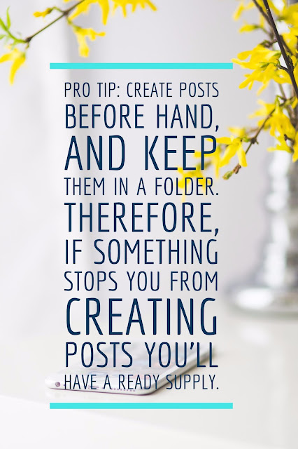 Pro tip: Create posts before hand, and keep them in a folder. Therefore, if something stops you from creating posts you'll have a ready supply.