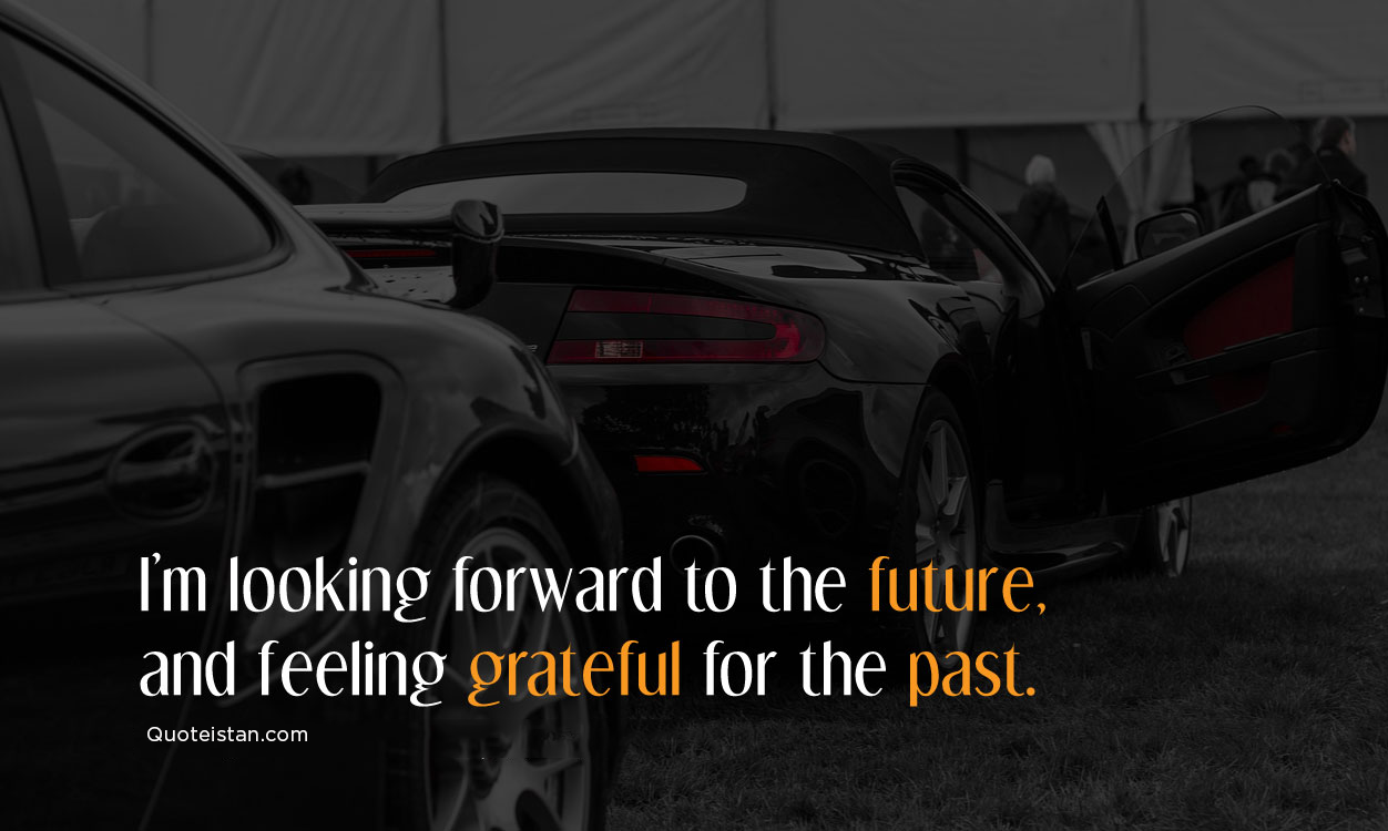 I'm looking forward to the future, and feeling grateful for the past. #quotes