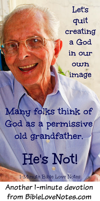 God is not permissive, God is not like a permissive grandfather, God rebukes corrects and loves