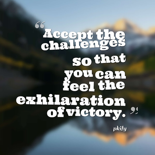 Accept the Challenges So That You Can Feel the Exhilaration of Victor Motivational Quotes