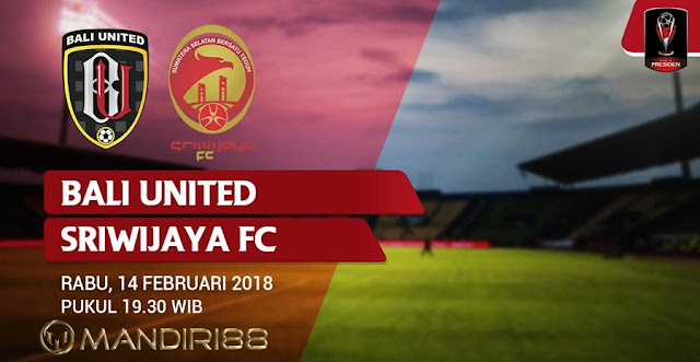 Prediksi Bali United Vs Sriwijaya FC, Rabu 14 February 2018 Pukul 19.30 WIB @ INDOSIAR