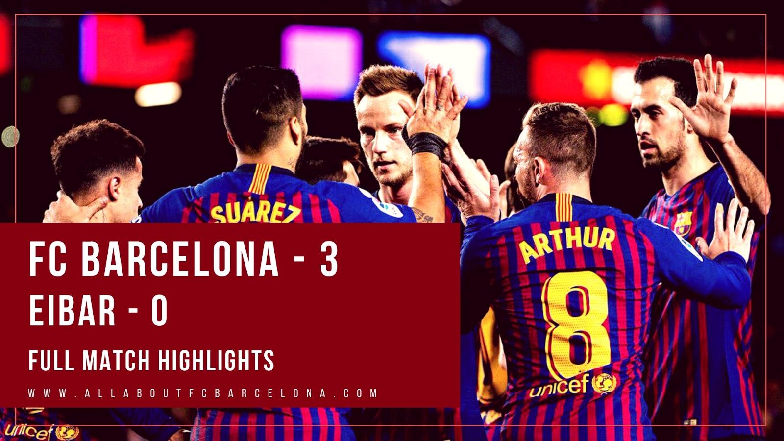 Full Match Highlights of FC Barcelona's 3-0 victory over Eibar at Camp Nou #FCBarcelona #Barca