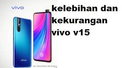 untuk mempunyai atau memiliki barang barang baru yang akan kita beli maka kita di tuntut  kelebihan dan kekurangan Spesifikasi smartphone vivo v15 terbaru 2020