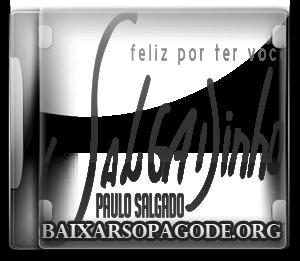 Paulo Salgado (Salgadinho) – Feliz Por Ter Você (2013)