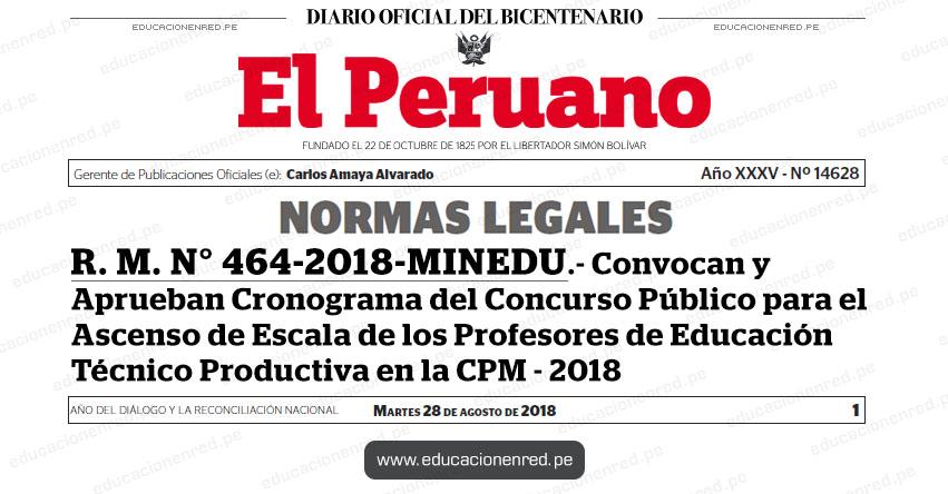R. M. N° 464-2018-MINEDU - Convocan y Aprueban Cronograma del Concurso Público para el Ascenso de Escala de los Profesores de Educación Técnico Productiva en la Carrera Pública Magisterial - 2018 - www.minedu.gob.pe