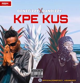 IMG-20180908-WA0000 (Music) ''KPE KUS'' by DONEFIZZY FT DANDIZZY
