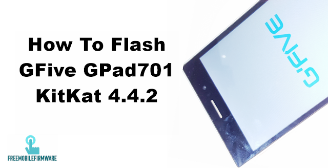 How To Flash GFive GPad701 KitKat 4.4.2 Tested Firmware Via Mtk SP Flashtool