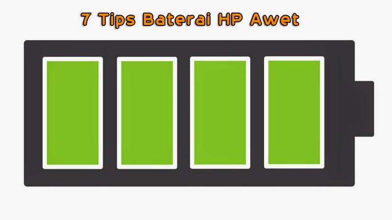 7 Tips Baterai HP Awet