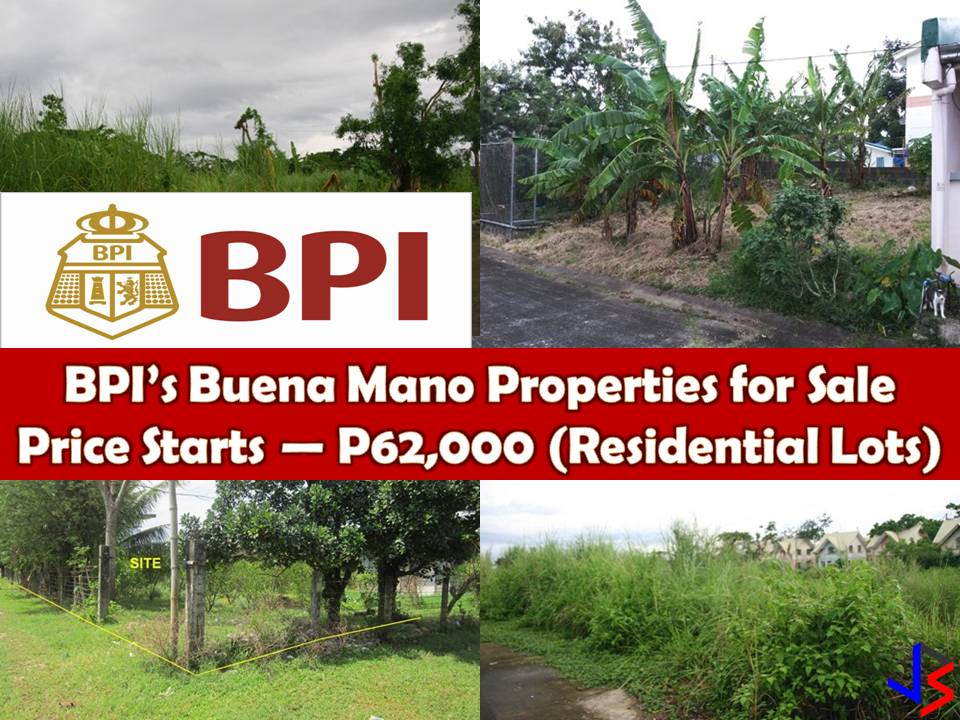 Looking for a real estate properties to purchase or for your investment? The following are properties for sale from BPI's Buena Mano. Many of these are bankruptcy house. All properties are below P1 million. You can find foreclosure residential lots.  If you are interested, feel free to contact them with the following information;   Property Sales and Leases Ground Floor, BPI Buendia Center 360 Sen Gil Puyat Avenue Makati City, Philippines 1209  Customer Hotline: +63 (2) 580-3158 Faxline: +63 (2) 580-3126 Email: BUENAMANO@bpi.com.ph Website: www.buenamano.ph  Note: Jbsolis.com is not affiliated with Buena Mano and this post is not a sponsored. All information below is for general purpose only. If you are interested in any of these properties, contact directly with the bank's branches in your area or in contact info listed in this post. Any transaction you entered towards the bank or any of its broker is at your own risk and account.