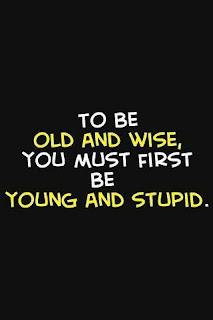 Harus jadi muda dan bodoh dulu