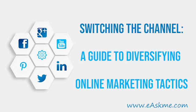 Switching the Channel - A Guide to Diversifying Your Online Marketing Tactics: eAskme