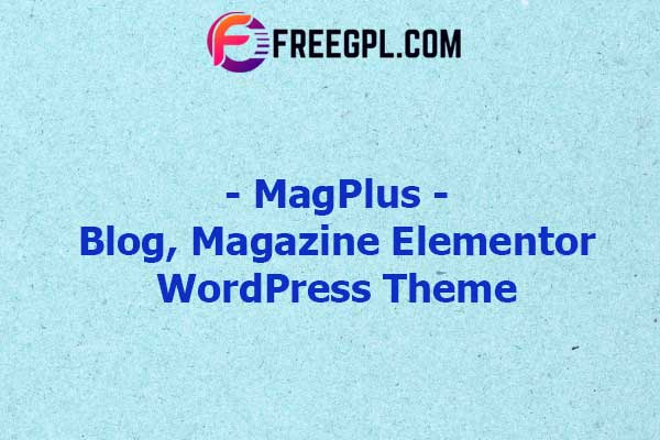 MagPlus - Blog, Magazine Elementor WordPress Theme Nulled Download Free