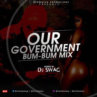 [BangHitz] DJ SWAG - OUR GOVERNMENT BUMBUM MIXTAPE.