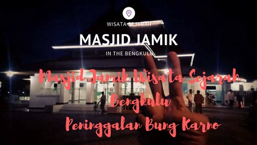 Masjid Jamik Bengkulu Wisata Sejarah Peninggalan Bung Karno