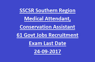 SSCSR Southern Region Medical Attendant, Conservation Assistant 61 Govt Jobs Recruitment Exam Notification Last Date 24-09-2017