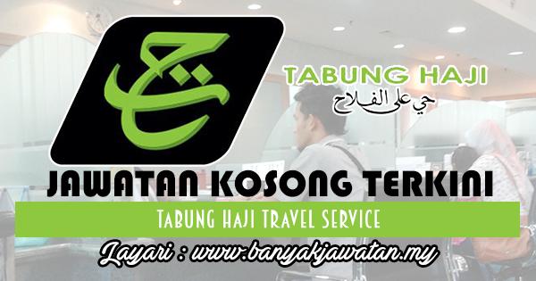 Jawatan Kosong Terkini 2017 di Tabung Haji Travel Service www.banyakjawatan.my