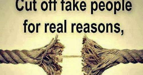 Cut Off Fake People For Real Reasons, Not Real People For