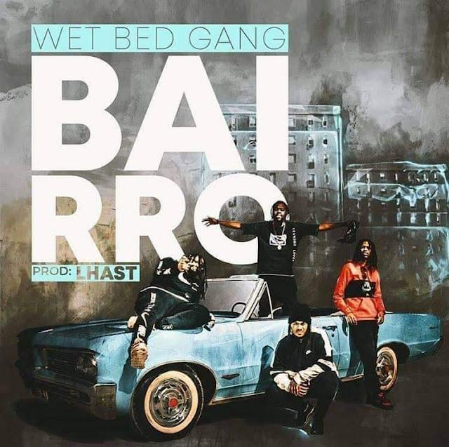 Downlaod Mp3 Wet Bed Gang - Bairro (Afro Pop) (Prod. Lhast)