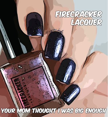 Firecracker Lacquer Your Mom Thought I Was Big Enough