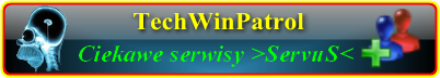 TechWinPatrol by >ServuS< - Dobre serwisy internetowe.   http://servus.cba.pl