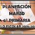 PLANEACIÓN (Marzo) 1°,2°,3°,4°,5°,6° PRIMARIA CICLO ESCOLAR 2018-2019.