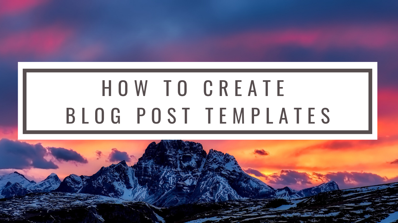 Save Time by Creating Templates for Your Blog Posts