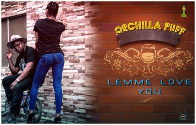 MUSIC: Orchilla Puff – Lemme Love You (Mp3) - Teelamford