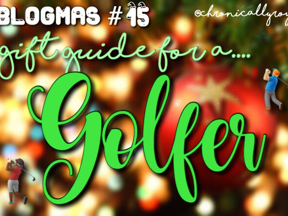 #BLOGMAS DAY 15; Gift Guide for a Golfer! *VARIOUS PRICE RANGES*