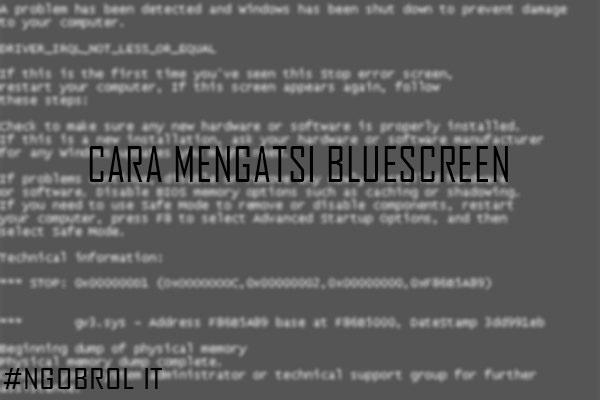 Penyebab Dan Cara Mengatasi Bluescreen Pada Laptop Ngobrol It
