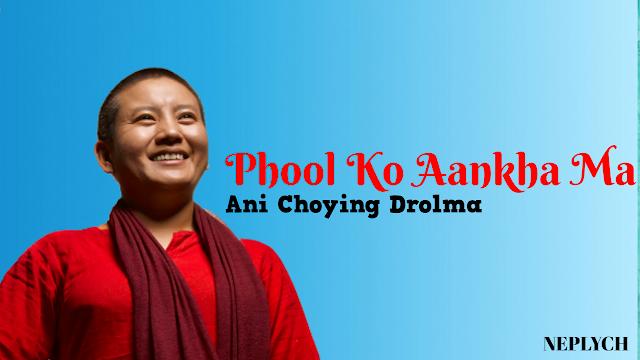 Here is the new post Phool ko aankha ma Lyrics in Nepali Word by Ani Choying Drolma. फूलको आँखामा फूलै संसार  काडाको आखाँमा काडै संसार झुल्किन्छ है छायाँ वस्तु अनुसार काडाको आखाँमा काडै संसार Phool ko aankha ma,  phulai sansara Kaanda ko aankha ma, kaandai sansara Jhulkinchha hai chhayan, basto aansara Kaanda ko aankha ma, kaandai sansara. phool ko aankh ma lyrics, phool ko aankh ma free mp3 download, phool ko aankh ma lyrics and chords, phool ko aankh ma guitar chords, phool ko aankh ma guitar lesson, phool ko aankh ma lyrics ani choying drolma, phool ko aankh ma karaoke, phool ko aankh ma lyrics and guitar chords, ani choying drolma songs, ani choying drolma book, ani choying drolma, phool ko aankh ma
