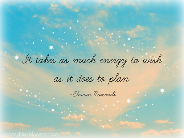 Wishes Do Come True Quotes: Color My Bliss: Colorful Quotes: Wise Eleanor Roosevelt