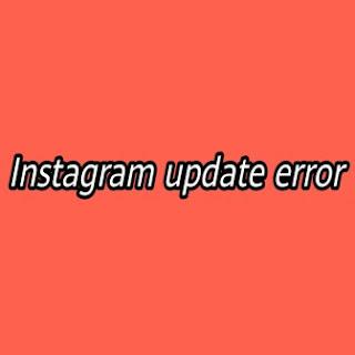 Instagram makes an update error