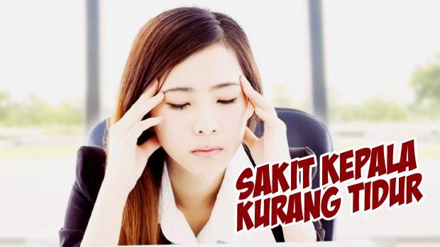 Cara Mengatasi Sakit Kepala Karena Kurang Tidur