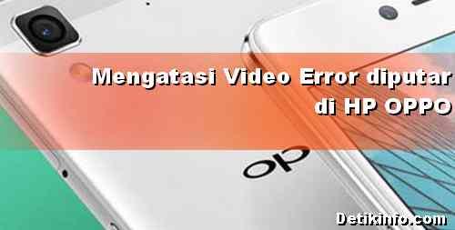 Cara mengatasi tidak bisa memutar Video di HP OPPO
