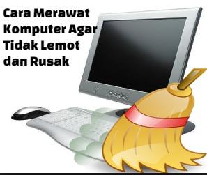 Cara Merawat Komputer Agar Tidak Lemot dan Rusak